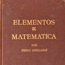 Libros de segunda mano de Ciencias: ELEMENTOS DE MATEMÁTICA - PEDRO ABELLANAS. Lote 189556861
