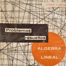 Libros de segunda mano de Ciencias: LUZÁRRAGA - PROBLEMAS RESUELTOS DE ÁLGEBRA LINEAL. Lote 189558492