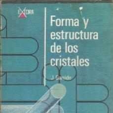 Libri di seconda mano: FORMA Y ESTRUCTURA DE LOS CRISTALES. J. GARRIDO. . Lote 189632126