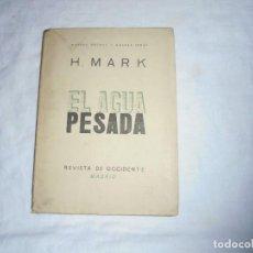 Libros de segunda mano de Ciencias: EL AGUA PESADA.H.MARK.NUEVOS HECHOS.NUEVAS IDEAS.REVISTA DE OCCIDENTE MADRID 1935. Lote 189952777
