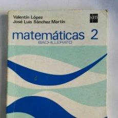 Libros de segunda mano de Ciencias: MATEMÁTICAS 2 BACHILLERATO BUP SM. Lote 190649720