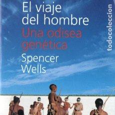 Libros de segunda mano: SPENCER WELLS : EL VIAJE DEL HOMBRE - UNA ODISEA GENÉTICA (OCÉANO, 2007). Lote 190758992