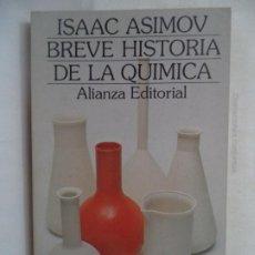 Livros em segunda mão: BREVE HISTORIA DE LA QUIMICA ISAAC ASIMOV ALIANZA 18X11 CM 248 PAGINAS LIBRO EN BUEN ESTADO. Lote 190820227