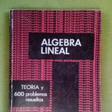 Libros de segunda mano de Ciencias: ALGEBRA LINEAL. SEYMOUR LIPSCHUTZ. TEORÍA Y 600 PROBLEMAS RESUELTOS. 1968. Lote 190909235
