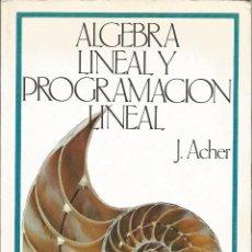Libros de segunda mano de Ciencias: ÁLGEBRA LINEAL Y PROGRAMACIÓN LINEAL. J. ACHER. . Lote 190989258