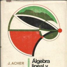 Libros de segunda mano de Ciencias: ÁLGEBRA LINEAL PROGRAMACIÓN LINEAL. J. ACHER. 1A. EDICIÓN. . Lote 190989573