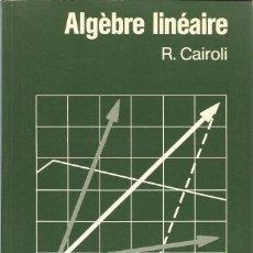Libros de segunda mano de Ciencias: ÁLGEBRA LINEAL. R. CAIROLI. TEXTO EN FRANCÉS. . Lote 190989995