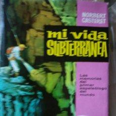 Livres d'occasion: MI VIDA SUBTERRÁNEA - CASTERET, NORBERT EL PRIMER ESPEOLOGO DEL MUNDO MEMORIAS . Lote 191197080