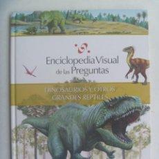 Libros de segunda mano: ENCICLOPEDIA VISUAL DE LAS PREGUNTAS : DINOSAURIOS Y OTROS GRANDES REPTILES. EL PAIS, 2009. Lote 191296493