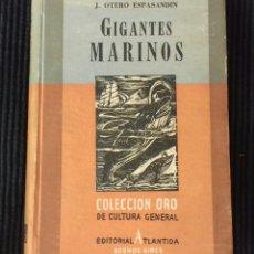 Libros de segunda mano: GIGANTES MARINOS.J. OTERO ESPASANDIN. EDITORIAL ATLANTIDA 1945.. Lote 191937228