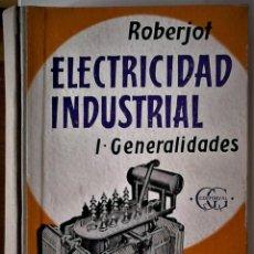 Libros de segunda mano de Ciencias: ROBERJOT - ELECTRICIDAD INDUSTRIAL TOMO I: GENERALIDADES. Lote 191992688