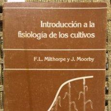 Libros de segunda mano: INTRODUCCION A LA FISIOLOGIA DE LOS CULTIVOS, F L MILTHORPE Y J MOORBY. Lote 192163750