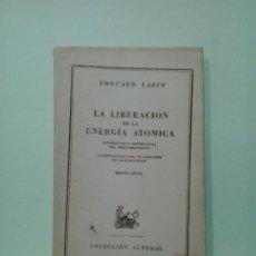 Libros de segunda mano de Ciencias: LMV - LA LIBERACIÓN DE LA ENERGÍA ATÓMICA. EDOUARD LABIN. Lote 192313118