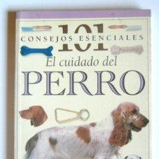 Libros de segunda mano: EL CUIDADO DEL PERRO - 101 CONSEJOS ESENCIALES - VARIOS AUTORES. Lote 192313685