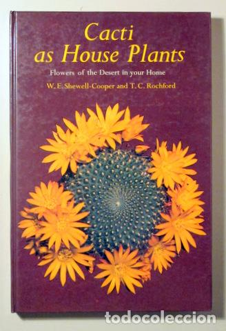 SHEWELL-COOPER, W.E. - ROCHFORD, T.C. - CACTI AS HOUSE PLANTS. FLOWERS OF THE DESERT IN YOUR HOME - (Libros de Segunda Mano - Ciencias, Manuales y Oficios - Biología y Botánica)