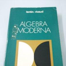 Libros de segunda mano de Ciencias: ALGEBRA MODERNA. LENTIN/RIVAUD. 1973. AGUILAR.. Lote 192546137