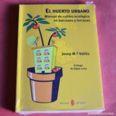 Libros de segunda mano: EL HUERTO URBANO - JOSEP M. VALLES - MANUAL DEL CULTIVO ECOLOGICO EN BALCONES Y TERRAZAS - NUEVO . Lote 192783510