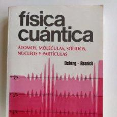 Libros de segunda mano de Ciencias: FÍSICA CUÁNTICA - EISBERG, RESNICK - LIMUSA. Lote 192788352