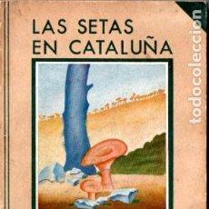 Libros de segunda mano: J. BADÓ CALVÓ : LAS SETAS EN CATALUÑA (ELZEVIRIANA CAMÍ, 1940). Lote 192821660