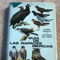 Libros de segunda mano: GUIA DE LAS RAPACES IBERICAS. COSME MORILLO Y OLEGARIO JUNCO. 1976.. Lote 206511498