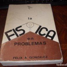 Libros de segunda mano de Ciencias: LA FÍSICA EN PROBLEMAS, FÉLIX A. GONZÁLEZ. TEBAR FLORES 1.981. DEFECTUOSO. Lote 194110245