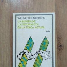 Libros de segunda mano de Ciencias: LA IMAGEN DE LA NATURALEZA EN LA FÍSICA ACTUAL. WERNER HEISENBERG.. Lote 194123778