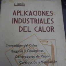 Libros de segunda mano de Ciencias: APLICACIONES INDUSTRIALES DEL CALOR. J.ROSICH 1943, RUSTICA. 282 PP. **495. Lote 194201536