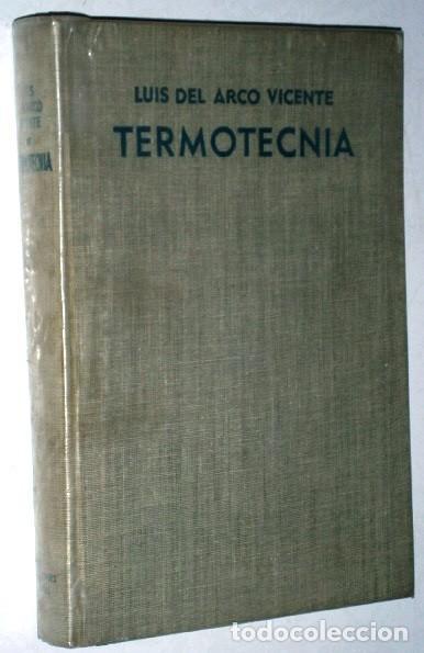 TERMOTÉCNIA POR LUIS DEL ARCO VICENTE DE ED. ARIEL EN BARCELONA 1966 3ª EDICIÓN (Libros de Segunda Mano - Ciencias, Manuales y Oficios - Física, Química y Matemáticas)