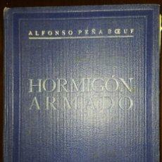 Libros de segunda mano de Ciencias: HORMIGÓN ARMADO - ALFONSO PEÑA BOEUF - 1940. Lote 194235255