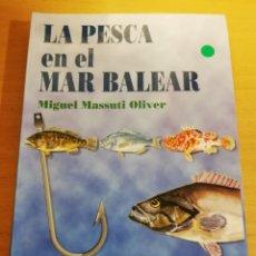 Libros de segunda mano: LA PESCA EN EL MAR BALEAR (MIGUEL MASSUTI OLIVER). Lote 194252287