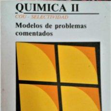 Libros de segunda mano de Ciencias: QUÍMICA II: COU - SELECTIVIDAD. MODELOS DE PROBLEMAS COMENTADOS.ÉPSILON. Lote 194296116