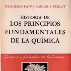Libros de segunda mano de Ciencias: HISTORIA DE LOS PRINCIPIOS FUNDAMENTALES DE LA QUÍMICA / DESIDERIO PAPP Y CARLOS E. PRÉLAT . Lote 194304188