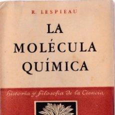 Libros de segunda mano de Ciencias: LA MOLÉCULA QUÍMICA : ANÁLISIS HISTÓRICO DE LOS FUNDAMENTOS DE LA QUÍMICA / R. LESPIEAU. Lote 194304531
