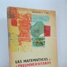 Libros de segunda mano de Ciencias: LAS MATEMATICAS EN EL PREUNIVERSITARIO. MANUEL SALES BOLI. 1959. CURSO SUPERIOR DE MATEMATICAS . Lote 194309546