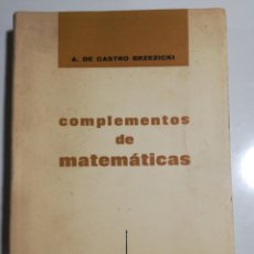 Libros de segunda mano de Ciencias: COMPLEMENTOS DE MATEMÁTICAS A. DE CASTRO BRZEZICKI. Lote 194336800