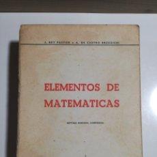 Libros de segunda mano de Ciencias: ELEMENTOS DE MATEMÁTICAS J. REY PASTOR A. DE CASTRO BRZEZICKI. Lote 194338518