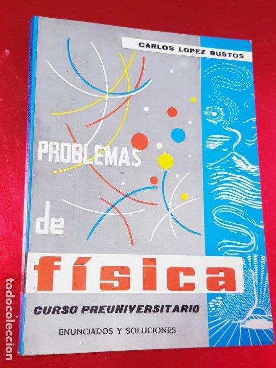 LIBRO-PROBLEMAS DE FÍSICA-1968-CARLOS LÓPEZ BUSTOS-PREUNIVERSITARIO-ENUNCIADOS Y SOLUCIONES-VER FOTO (Libros de Segunda Mano - Ciencias, Manuales y Oficios - Física, Química y Matemáticas)