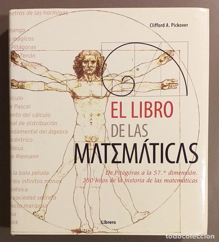 EL LIBRO DE LAS MATEMÁTICAS. 250 HITOS DE LA HISTORIA DE LAS MATEMÁTICAS. CLIFFORD A. PICKOVER (Libros de Segunda Mano - Ciencias, Manuales y Oficios - Física, Química y Matemáticas)