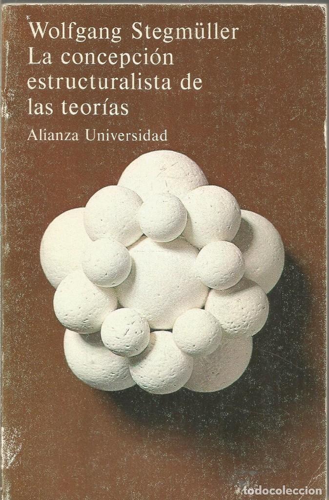 WOLFGANG STEGMULLER. LA CONCEPCION ESTRUCTURALISTA DE LAS TEORIAS. ALIANZA (Libros de Segunda Mano - Ciencias, Manuales y Oficios - Física, Química y Matemáticas)