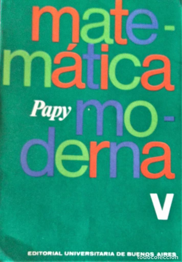 MATEMATICA MODERNA TOMO V - PAPY - EUDEBA (Libros de Segunda Mano - Ciencias, Manuales y Oficios - Física, Química y Matemáticas)