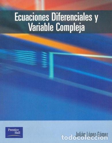 ECUACIONES DIFERENCIALES Y VARIABLE COMPLEJA (JULIÁN LÓPEZ-GÓMEZ) (Libros de Segunda Mano - Ciencias, Manuales y Oficios - Física, Química y Matemáticas)