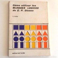 Libros de segunda mano de Ciencias: CÓMO UTILIZAR LOS BLOQUES LÓGICOS DE Z P DIENES LIBRO MATEMÁTICAS CIENCIAS S. KOTHE JUEGOS ENSEÑANZA. Lote 194552375