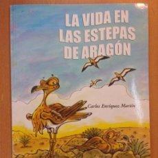 Libros de segunda mano: LA VIDA EN LAS ESTEPAS DE ARAGON / CARLOS ENRÍQUEZ MARTÍN / 2004. Lote 194558160