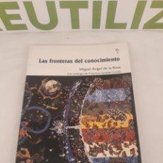 Libros de segunda mano de Ciencias: LAS FRONTERAS DEL CONOCIMIENTO.MIGUEL ANGEL DE LA ROSA.. Lote 194569540