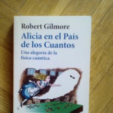 Libros de segunda mano de Ciencias: ALICIA EN EL PAÍS DE LOS CUANTOS. ROBERT GILMORE. Lote 194596835