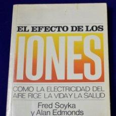 Libros de segunda mano de Ciencias: EL EFECTO DE LOS IONES, CÓMO LA ELECTRICIDAD DEL AIRE RIGE LA VIDA Y LA SALUD. VV.AA. Lote 194614283