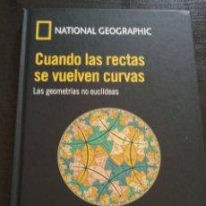 Libros de segunda mano de Ciencias: CUANDO LAS RECTAS SE VUELVEN CURVAS. LAS GEOMETRÍAS NO EUCLÍDEAS. NATIONAL GEOGRAPHIC . Lote 194691810