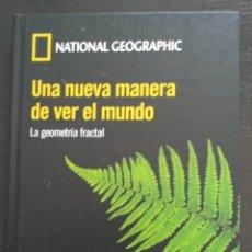 Libros de segunda mano de Ciencias: UNA NUEVA MANERA DE VER EL MUNDO. LA GEOMETRÍA FRACTAL NATIONAL GEOGRAPHIC . Lote 194692190