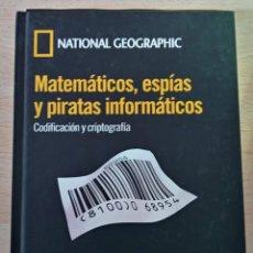 Libros de segunda mano de Ciencias: MATEMÁTICOS, ESPÍAS Y PIRATAS INFORMÁTICOS. CODIFICACIÓN Y CRIPTOGRAFÍA. NATIONAL GEOGRAPHIC . Lote 194692403