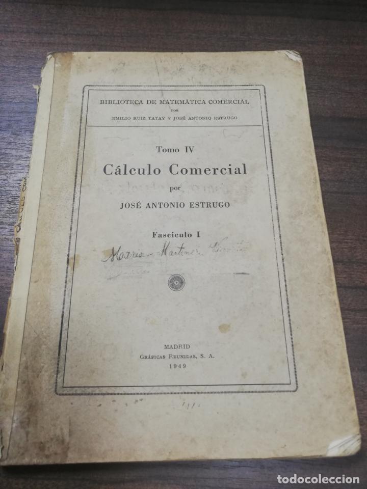 CALCULO COMERCIAL. TOMO IV. JOSE ANTONIO ESTRUGO. FASCICULO I. 1949. (Libros de Segunda Mano - Ciencias, Manuales y Oficios - Física, Química y Matemáticas)